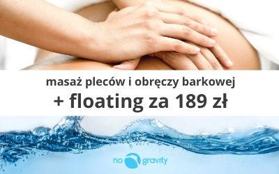 Zapraszamy na masaż pleców i obręczy barkowej (30 minut) wraz z sesją floatingu (45 minut) w cenie 189zł!